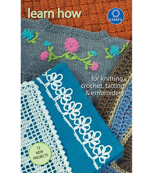 Coats & Clark Books-Learn How To Knit, Crochet, Tat & Embroider