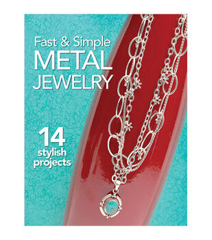 Fast & Simple Metal Jewelry Book