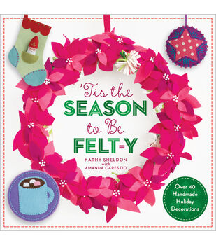 Kathy Sheldon and Amanda Carestio 'Tis The Season To Be Felt-Y Book