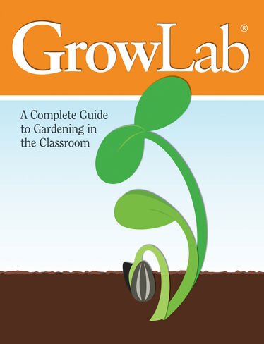 GrowLab®: A Complete Guide to Gardening in the Classroom