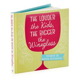 The Louder the Kids, the Bigger the Wine Glass Gift Book, , large