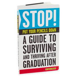 Stop.  Put Your Pencils Down.  A guide to surviving and thriving after graduation, , large