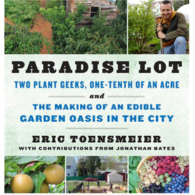Paradise Lot; Two Plant Geeks, One-Tenth of an Acre, and the Making of an Edible Garden Oasis in the City Books