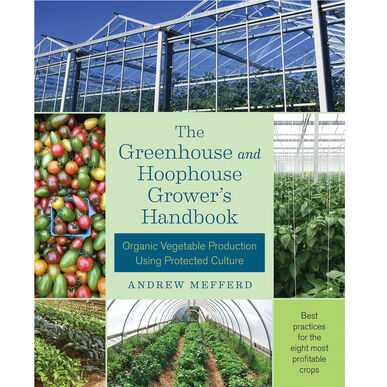 The Greenhouse and Hoophouse Grower's Handbook Books