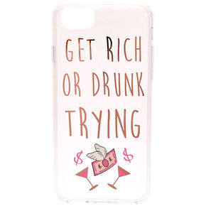Clear Get Rich Or Drunk Phone Case,