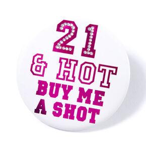 """21 & Hot Buy Me a Shot"" Button,"