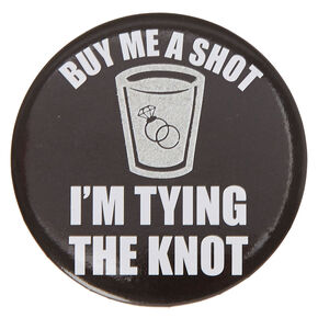 Buy Me A Shot I'm Tying The Knot Button,