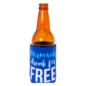 Mermaids Drink For Free Drink Koozie,