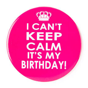 I Can't Keep Calm It's My Birthday Button,