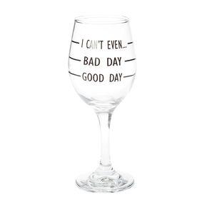 Good Vs. Bad Day Wine Glass,