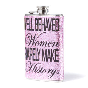 Well Behaved Women Rarely Make History Drink Flask,