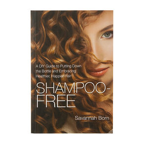 Shampoo Free: A DIY Guide to Putting Down the Bottle and Embracing Happier, Healthier Hair,
