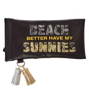 Beach Better Have My Sunnies Sunglasses Case,