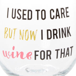 I Used To Care Wine Glass,
