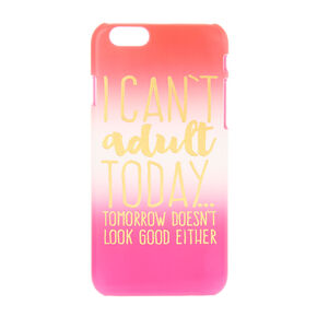I Can't Adult Today Phone Case,
