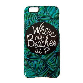Where My Beaches At Phone Case,
