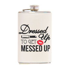 Dressed Up to Get Messed Up Flask,
