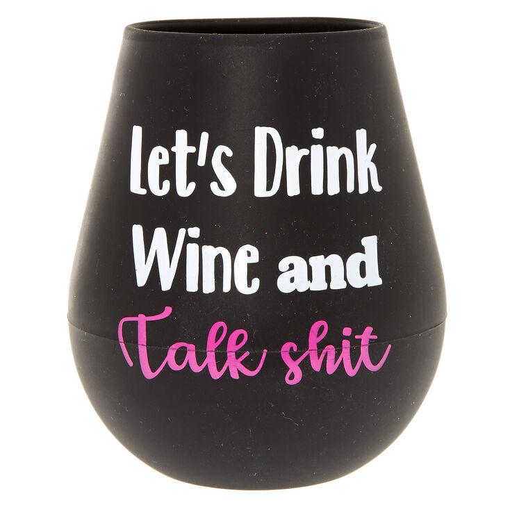 Drink + Talk Shit Silicone Wine Glass,