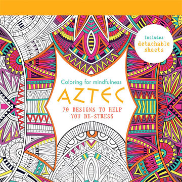 Coloring for Mindfulness - Aztec Designs