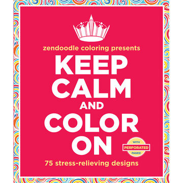 Zendoodle Coloring - Keep Calm and Color On