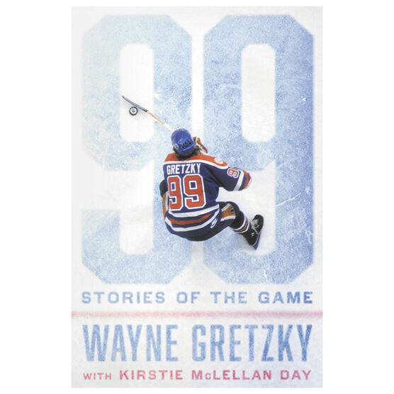 99 Stories of The Game by Wayne Gretzky