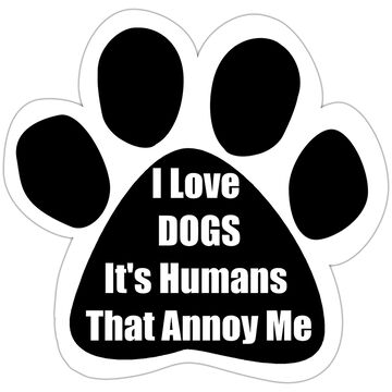Pet Magnet - I Love Dogs It's Humans That Annoy Me