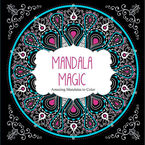 Amazing Mandalas to Color - Mandala Magic