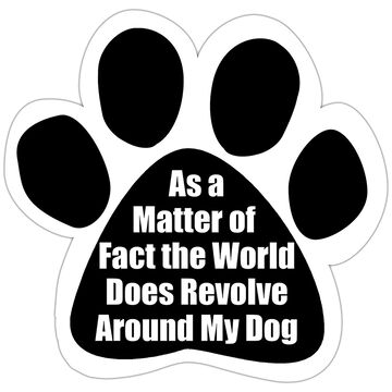 Pet Magnet - As a Matter of Fact the World Does Revolve Around My Dog