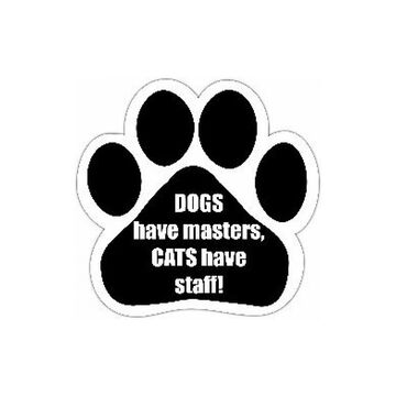 Pet Magnet - Dogs Have Masters, Cats Have Staff!