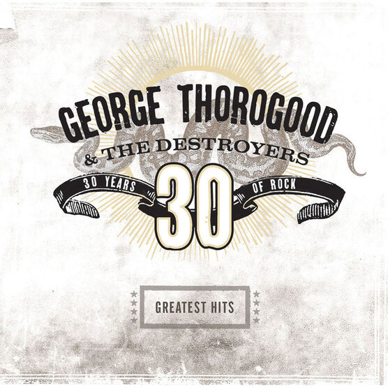 George Thorogood & The Destroyers - Greatest Hits: 30 Years of Rock - CD
