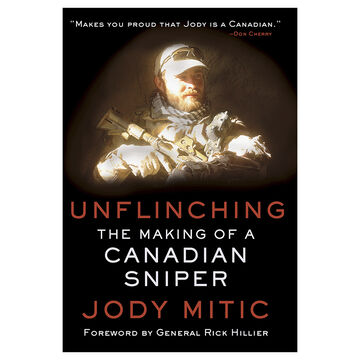 Unflinching - The Making of a Canadian Sniper by Jody Mitic