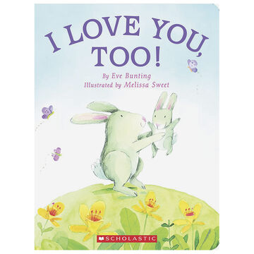 I Love You Too by Eve Bunting