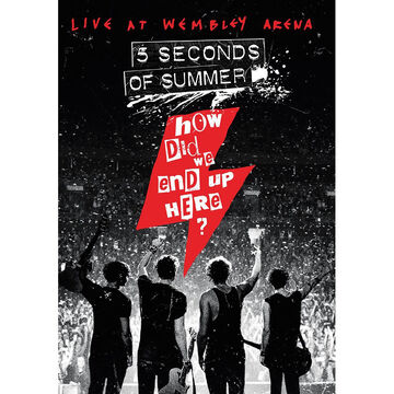 How Did We End Up Here? - 5 Seconds of Summer: Live at Wembley Arena - DVD