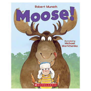 Moose! by Robert Munsch