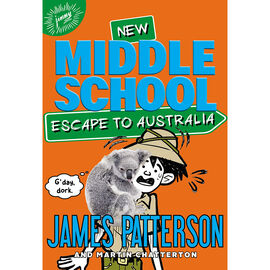 New Middle School Escape To Australia by James Patterson & Martin Chatterton