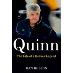 Quinn: The Life of a Hockey Legand by Dan Robson