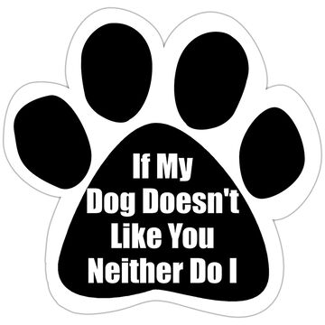 Pet Magnet - If My Dog Doesn't Like You Neither Do I