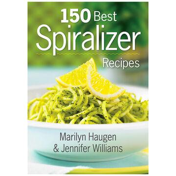 150 Best Spiralizer Recipes by Marilyn Haugen/Jennifer Williams
