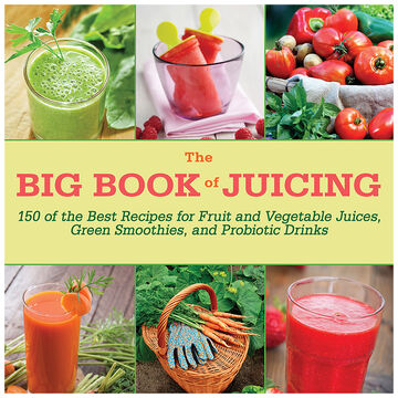 The Big Book of Juicing - 150 of the Best Recipes