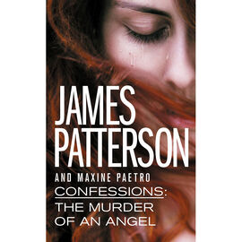 Confessions: The Murder Of An Angel by James Patterson and Maxine Paetro