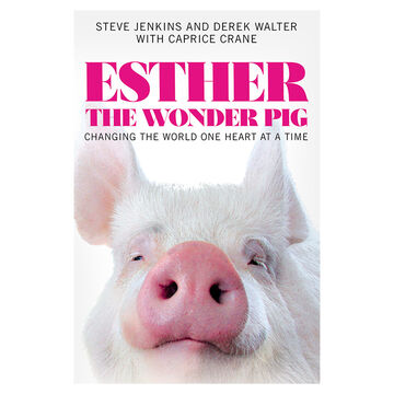 Esther The Wonder Pig: Changing The World One Heart at a Time by Steve Jenkins and Derek Walter