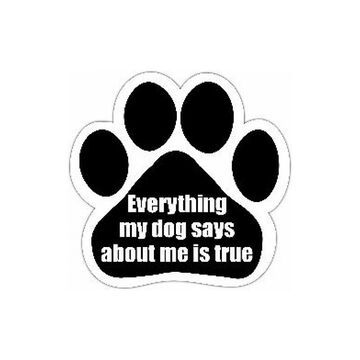 Pet Magnet - Everything My Dog Says About Me is True
