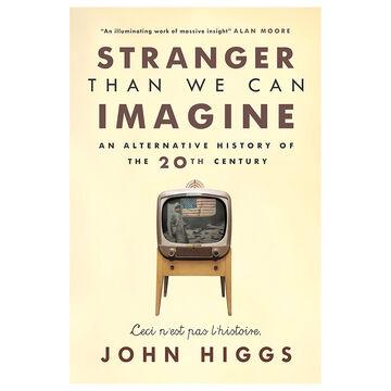 Stranger Than We Can Imagine By John Higgs