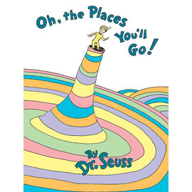 Oh Places You'll Go by Dr. Seuss