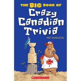 The Big Book of Crazy Canadian Trivia by Pat Hancock