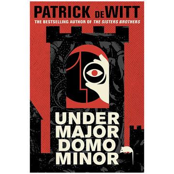 Under Major Domo Minor by Patrick DE Witt