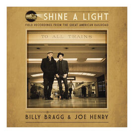 Billy Bragg and Joe Henry - Shine A Light: Field Recordings from the Great American Railroad - Vinyl