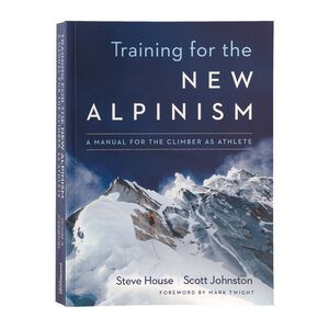 Training for the New Alpinism: A Manual for the Climber as Athlete by Steve House and Scott Johnston (Patagonia published paperback book), multi (multi-000)