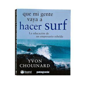 Que mi gente vaya a hacer surf: La historia de un escalador itinerante by Yvon Chouinard (paperback book), multi (multi-000)