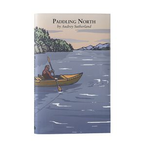 Paddling North by Audrey Sutherland (Patagonia published hardcover book), multi (multi-000)